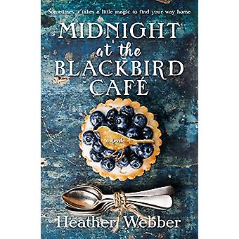 Midnight at the Blackbird Cafe - A Novel by Heather Webber - 978125019
