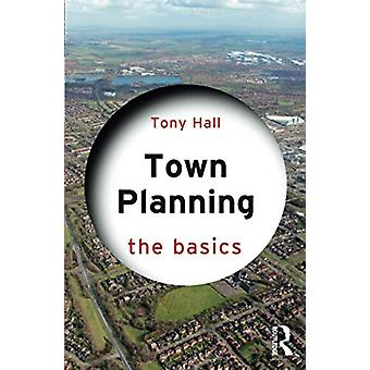 Town Planning - The Basics by Tony Hall - 9780367257484 Book