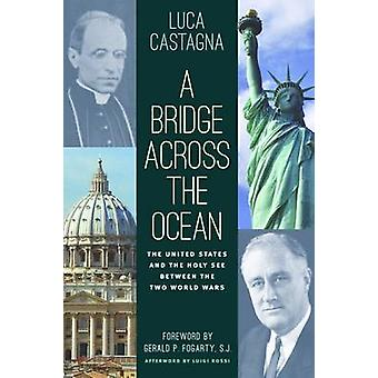 A Bridge Across the Ocean - The United States and the Holy See Between