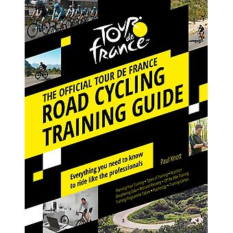 The Official Tour de France Road Cycling Training Guide by Paul Knott