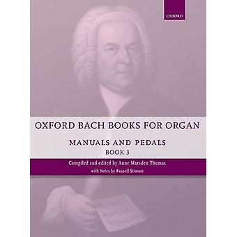 Oxford Bach Books for Organ Manuals and Pedals Book 3 by By composer Johann Sebastian Bach & Edited by Anne Marsden Thomas