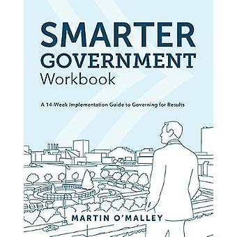 Smarter Government Workbook: A 14-Week Implementation Guide to Governing for Results