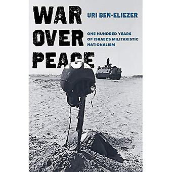 Oorlog om vrede: Honderd jaar Israël's militaristisch nationalisme