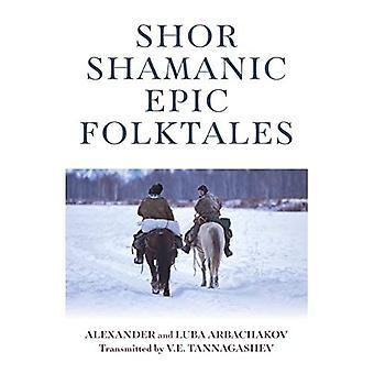 Shor Shamanic Epic Folktales: Traditionele Siberische sjamanistische verhalen