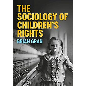 The Sociology of Childrens Rights by Gran & Brian