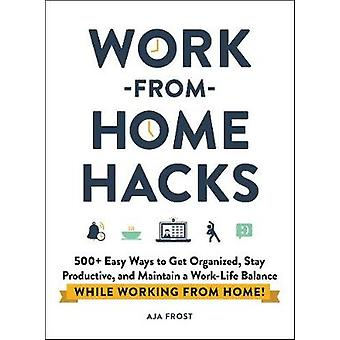 WorkfromHome Hacks 500 Easy Ways to Get Organized Stay Productive and Maintain a WorkLife Balance While Working from Home