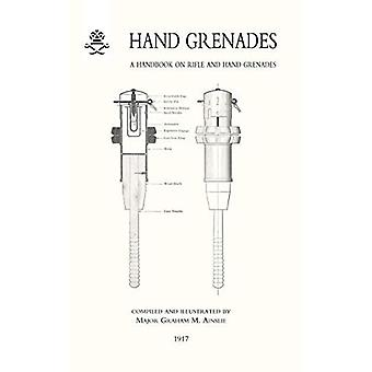 Hand Grenades a Handbook of Rifle & Hand (Military)