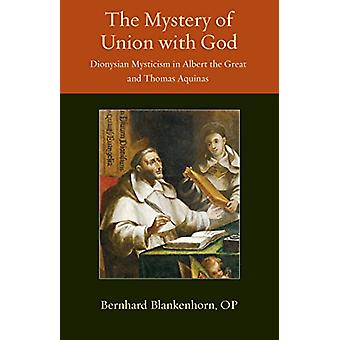 The Mystery of Union with God - Dionysian Mysticism in Albert the Grea