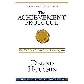 The Achievement Protocol by Dennis W Houchin - 9780986120503 Book