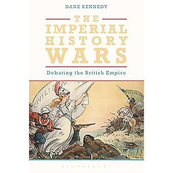 The Imperial History Wars - Debating the British Empire by Professor D