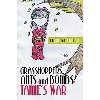 Grasshoppers - Ants and Bombs - Tamie's War by LILLI Ann Liell - 97814