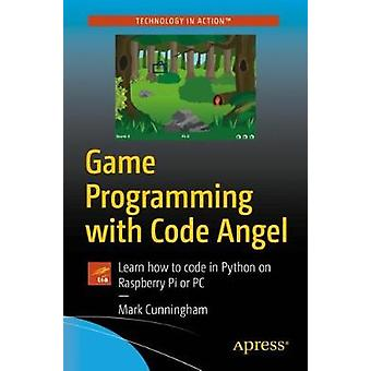 Game Programming with Code Angel - Learn how to code in Python on Rasp