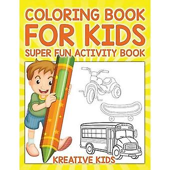 Coloring Book for Kids Super Fun Activity Book by Kreative Kids - 978