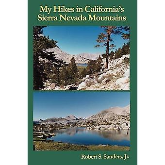My Hikes in California's Sierra Nevada Mountains by Jr - Robert - S.