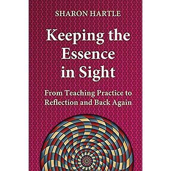 Keeping the Essence in Sight - From Teaching Practice to Reflection an