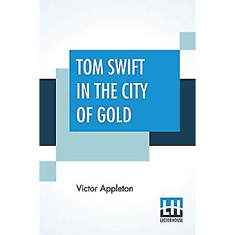Tom Swift In The City Of Gold - Or Marvelous Adventures Underground by