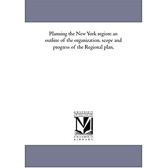 Planning the New York Region: An Outline of the Organization, Scope and Progress of the Regional Plan,