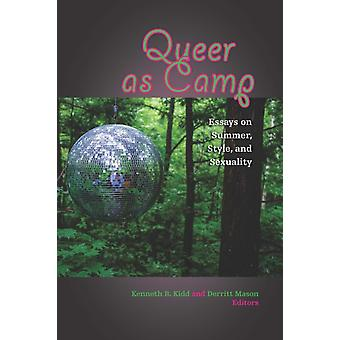Queer as Camp by Contributions by Kyle Eveleth & Contributions by Kathryn Kent & Contributions by Kenneth B Kidd & Contributions by D Gilson & Contributions by Charlie Hailey & Contributions by Ana M Jimenez Moreno