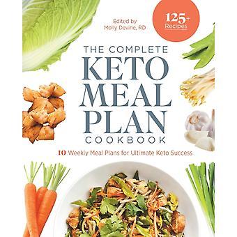 Den kompletta Keto Meal Plan Kokboken 10 veckovisa måltidsplaner för ultimat Keto-framgång av Molly Devine