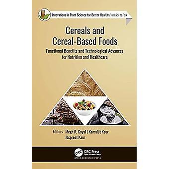 Cereals and CerealBased Foods by Edited by Megh R Goyal & Edited by Kamaljit Kaur & Edited by Jaspreet Kaur