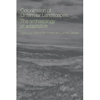 The Colonization of Unfamiliar Landscapes: The Archaeology of Adaptation
