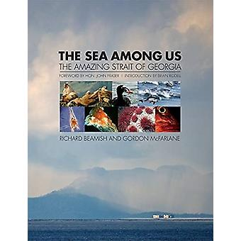 The Sea Among Us by Edited by Richard Beamish & Edited by Gordon McFarlane