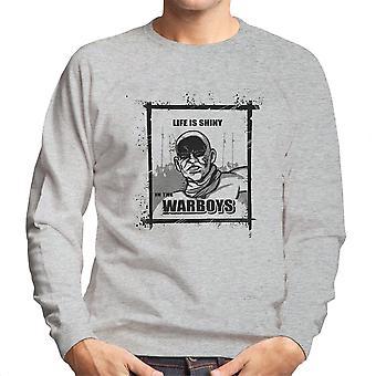 Life is Shiny In The War Boys Mad Max Fury Road Men's Sweatshirt