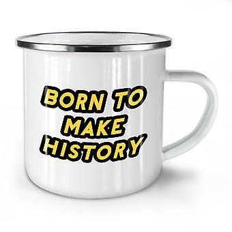 Born Make History NEW WhiteTea Coffee Enamel Mug10 oz | Wellcoda