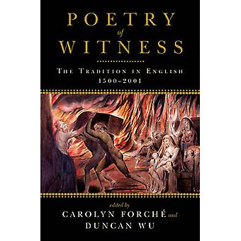 Poetry of Witness - The Tradition in English - 1500-2001 by Carolyn Fo