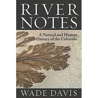 Fluss-Notizen - eine natürliche und menschliche Geschichte des Colorado von Wade Davi
