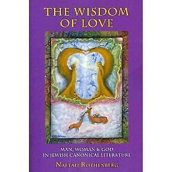 Die Weisheit der Liebe - Mann - Frau und Gott im jüdischen kanonische Literatur