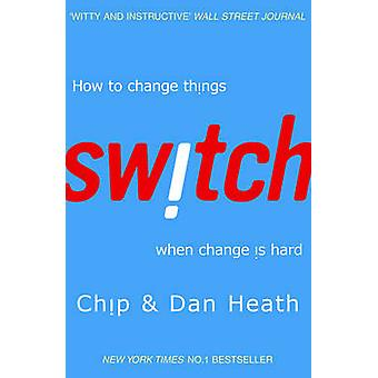 Switch - How to Change Things When Change is Hard by Chip Heath - Dan