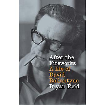After the Fireworks - A Life of David Ballantyne by Bryan Reid - 97818