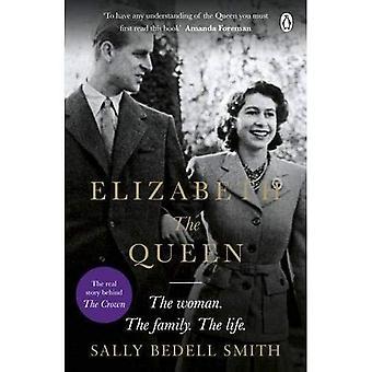 Die Queen Elizabeth: die Frau hinter dem Thron