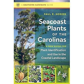 Plantes de bord de la mer des Carolines: un nouveau Guide pour l'Identification de la plante et utilisation dans le paysage côtier (passerelles Sud Guides)