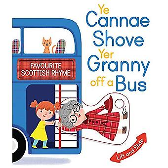 Ye Cannae Shove Yer Granny� Off A Bus: A Favourite Scottish Rhyme with Moving Parts (Wee Kelpies) [Board book]
