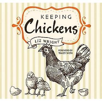 Keeping Chickens: Choosing, Nurturing & Harvests (Digging and Planting)