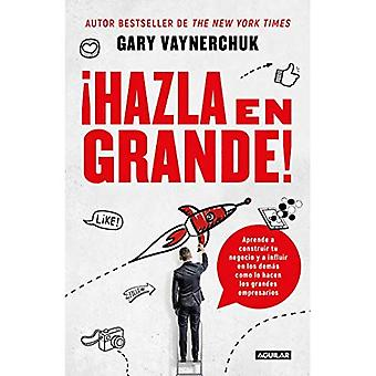 hazla En Grande! / Crushing It!: How Great Entrepreneurs Build Their Business and Influence-And How You Can, Too