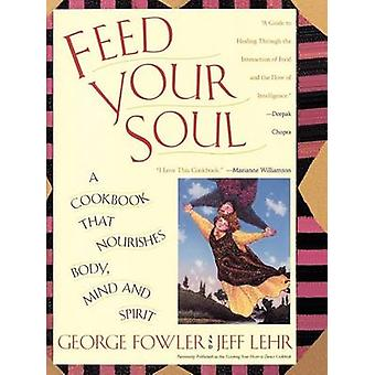 Feed Your Soul A Cookbook That Nourishes Body Mind and Spirit by Fowler & George