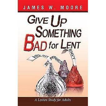 Ge upp något dåligt för lånade en fastetidens studie för vuxna av Moore & James W.