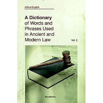 A Dictionary of Words and Phrases Used in Ancient and Modern Law Volume II by English & Arthur