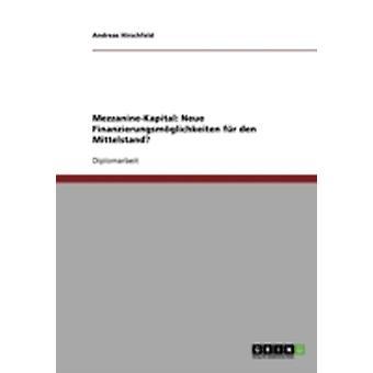 MezzanineKapital. Neue Finanzierungsmglichkeiten fr den Mittelstand af Hirschfeld & Andreas