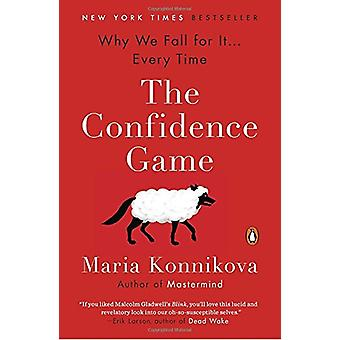The Confidence Game - Why We Fall for It . . . Every Time by Maria Kon