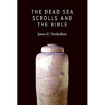 The Dead Sea Scrolls and the Bible by James C. VanderKam - 9780802866