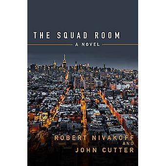 The Squad Room - A Novel by John Cutter - Robert Nivakoff - 9780825307