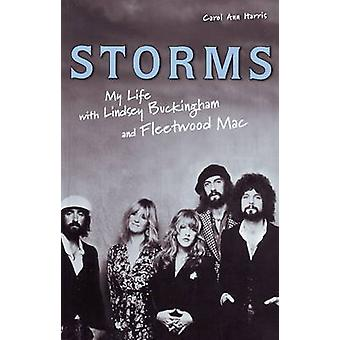 Storms - My Life with Lindsey Buckingham and Fleetwood Mac by Carol An