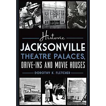 Historic Jacksonville Theatre Palaces - Drive-Ins and Movie Houses by