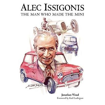 Alec Issigonis the Man Who Made the Mini by Jonathan Wood - 978178091