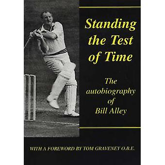 Standing the Test of Time - The Autobiography of Bill Alley by Bill Al
