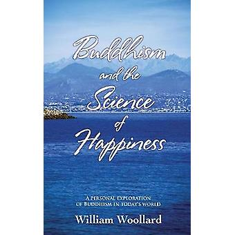 Buddhism and the Science of Happiness - A Personal Exploration of Budd